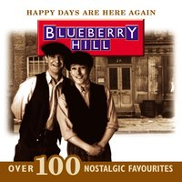 Happy Days Are Here Again — Blueberry Hill
