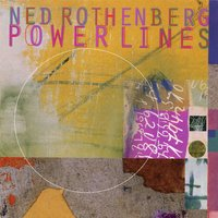 Ned Rothenberg: Powerlines — Ned Rothenberg