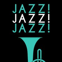 Jazz! Jazz! Jazz! — Smooth Jazz & Smooth Jazz All-Stars, Background Music Masters, Cocktail Party Jazz Music All Stars, Smooth Jazz & Smooth Jazz All-Stars|Background Music Masters|Cocktail Party Jazz Music All Stars