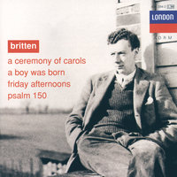 Britten: A Ceremony of Carols; A Boy was Born; Psalm 150 — English Opera Group, The Purcell Singers, Copenhagen Boys' Choir, Choristers Of All Saints, Choirs Of Downside And Emanuel Schools, Бенджамин Бриттен