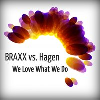 We Love What We Do Remixes — Braxx, Hagen