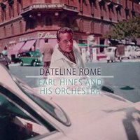 Dateline Rome — Earl Hines, Earl Hines and His Orchestra