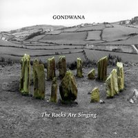 The Rocks Are Singing — Gondwana