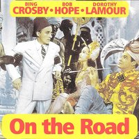 On the Road — Bing Crosby, Bob Hope, Dorothy Lamour, Bing Crosby, Bob Hope & Dorothy Lamour
