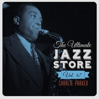 The Ultimate Jazz Store, Vol. 47 — Charlie Parker