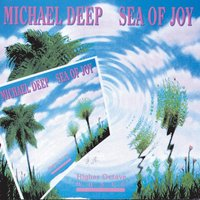 Sea Of Joy — Michael Deep