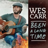Been A Long Time — Wes Carr
