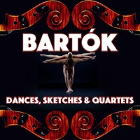 Bartók: Dances, Sketches & Quartets — Бела Барток