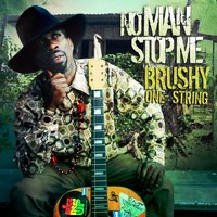 No Man Stop Me — Brushy One String
