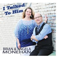 I Talked to Him — Brian and Angela Monehan