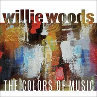 The Colors of Music — Willie Woods