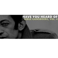 Have You Heard Of Serge Gainsbourg, Vol. 4 — Serge Gainsbourg