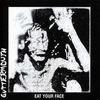 Eat Your Face — Guttermouth