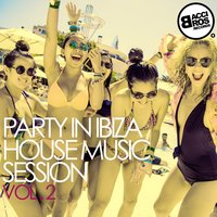 Party in Ibiza - House Music Session - Vol. 2 — сборник