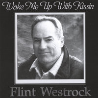Wake Me Up With Kissin — Flint Westrock