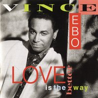 Love Is The Better Way — Vince Ebo