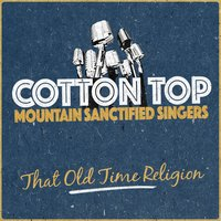 That Old Time Religion — Cotton Top Mountain Sanctified Singers