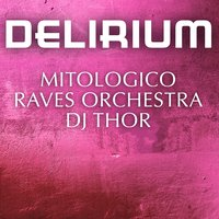 Delirium — Raves orchestra, Mitologico, Raves orchestra, Dj Thor, Dj Thor, Mitologico