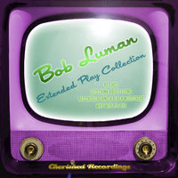 Bob Luman - The Extended Play Collection — Bob Luman
