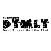 Dont Threat Me Like That — Extesizer