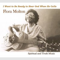 I Want to Be Ready to Hear God When He Calls — Flora Molton