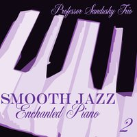 Smooth Jazz Enchanted Piano 2 — Professor Sandusky Trio