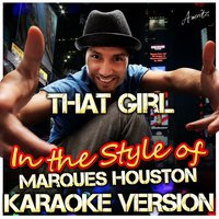 That Girl (In the Style of Marques Houston) — Ameritz - Karaoke