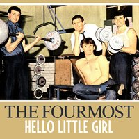 Hello Little Girl — The Fourmost