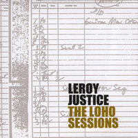 The Loho Sessions — Leroy Justice