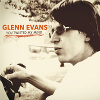 You Twisted My Mind — Glenn Evans