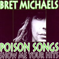 Poison Songs - Show Me Your Hits — Bret Michaels