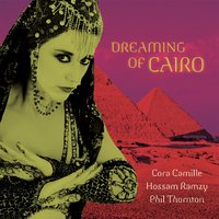Dreaming of Cairo — Cora Camille, Hossam Ramzy & Phil Thornton