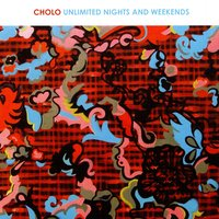 Unlimited Nights And Weekends — Cholo