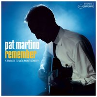 Remember -Tribute to Wes Montgomery — Pat Martino