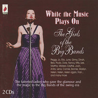 While The Music Plays On - The Girls Of The Big Bands — сборник