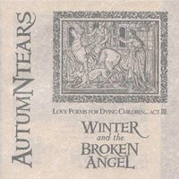 Love Poems for Dying Children: Act III : Winter and the Broken Angel — Autumn Tears