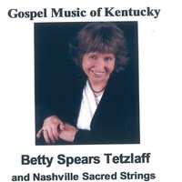 Gospel Music of Kentucky — Betty Spears Tetzlaff & Nashville Sacred Strings