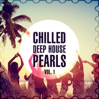 Chilled Deep House Pearls, Vol. 1 — сборник