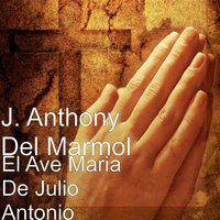 El Ave Maria De Julio Antonio — J. Anthony Del Marmol