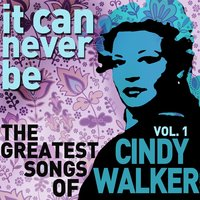 It Can Never Be: The Greatest Songs of Cindy Walker - Live on the Radio Vol. 1 — Cindy Walker