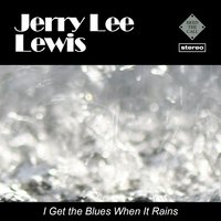 I Get the Blues When It Rains — Jerry Lee Lewis