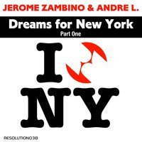 Dreams for New York (Part One) — Jerome Zambino, Andre L.