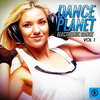 Dance Planet Electronic Dance, Vol. 1 — сборник