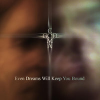 Even Dreams Will Keep You Bound — Godcoma