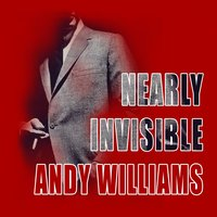 Nearly Invisible — Andy Williams