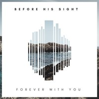 Forever with You — Before His Sight