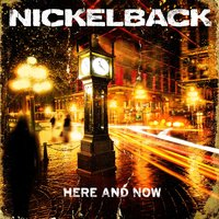 Here And Now — Nickelback