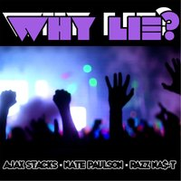 Why Lie? (feat. Nate Paulson & Razz Na$-T) — Ajax Stacks