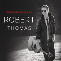 Too Young to Know the Blues — Robert Thomas