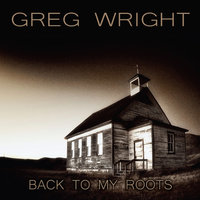 Back to My Roots — Greg Wright